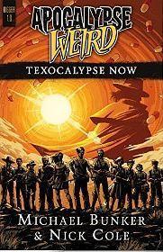 Apocalypse Weird: Texocalypse Now  by  Michael Bunker