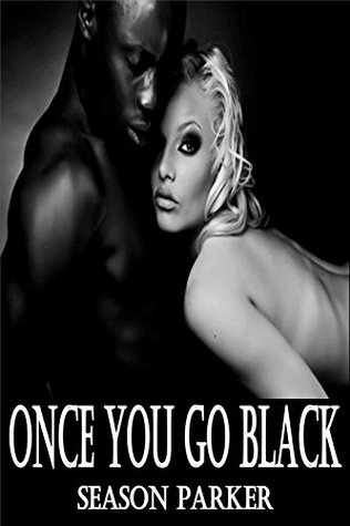 Once You Go Black - Interracial Seduction Romance Erotica  by  Season Parker