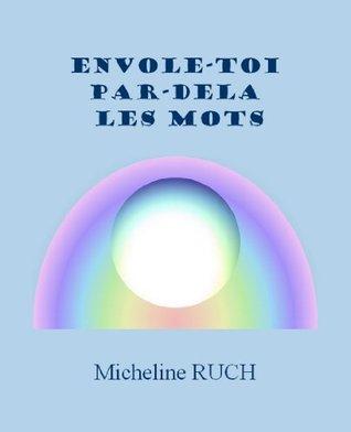 Envole-toi par-delà les mots  by  Micheline Ruch