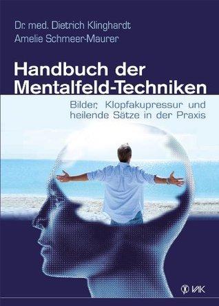 Handbuch der Mentalfeld-Techniken: Bilder, Klopfakupressur und heilende Sätze in der Praxis  by  Dietrich Klinghardt