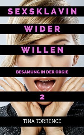 Sexsklavin wider Willen 2 - Hemmungslose Besamung in der Manager Orgie - Eine Gruppensex Kurzgeschichte mit Hardcore-Erotik (ab 18) Tina Torrence