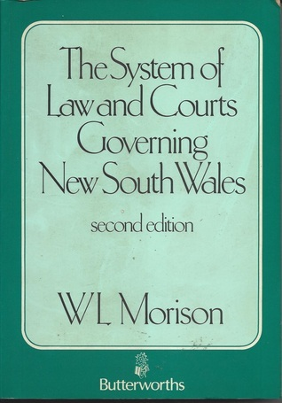 The System of Law and Courts Governing New South Wales  by  W.L. Morison