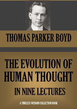 THE EVOLUTION OF HUMAN THOUGHT IN NINE LECTURES (Timeless Wisdom Collection Book 492)  by  Thomas Parker Boyd