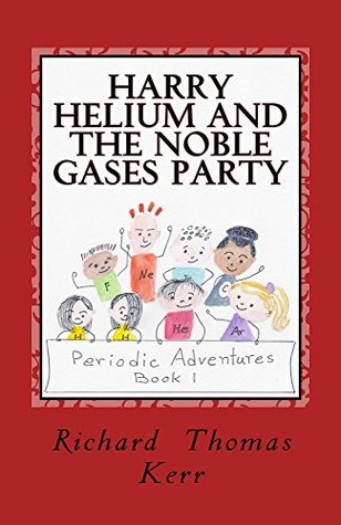 Harry Helium and the Noble Gases Party (Periodic Adventures Book 1)  by  Richard Kerr