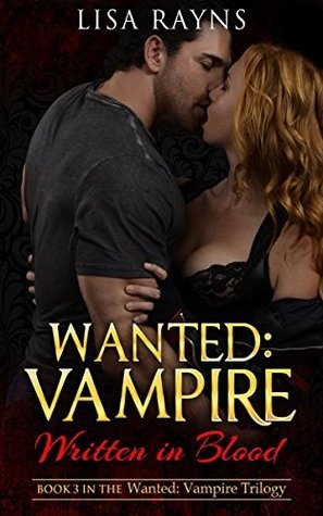 Wanted: Vampire - Written in Blood: Book 3 in the Wanted: Vampire Trilogy  by  Lisa Rayns