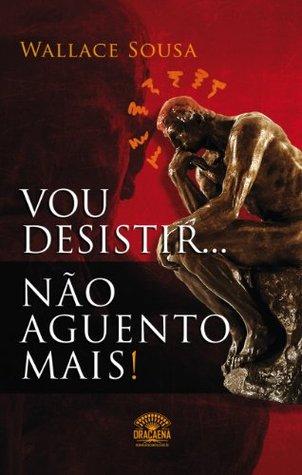 Vou Desistir... Nao Aguento Mais!  by  Wallace Sousa