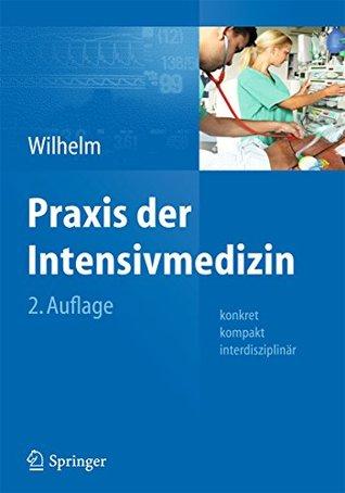 Praxis Der Intensivmedizin: Konkret, Kompakt, Interdisziplinar Wolfram Wilhelm