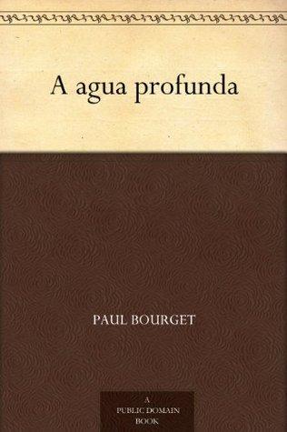 A agua profunda Paul Bourget