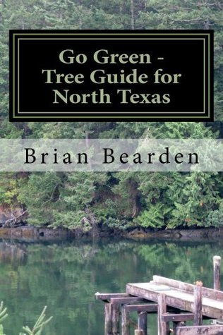 Go Green: Tree Guide For North Texas Brian Bearden