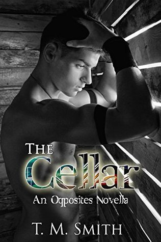 The Cellar (an Opposites novella)  by  T. M.  Smith
