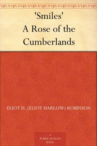 Smiles A Rose of the Cumberlands  by  Eliot H. (Eliot Harlow) Robinson
