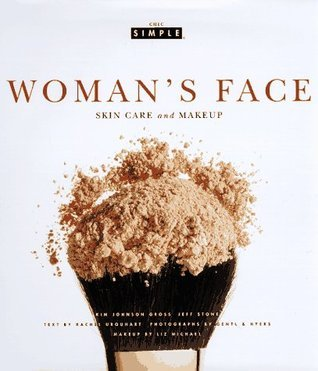 Womans Face (Chic Simple): Skin Care and Makeup (Chic Simple) Kim Johnson Gross