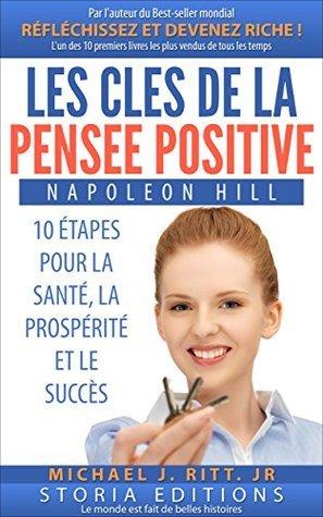 Les clés de la Pensée Positive: 10 Étapes pour la Santé, la Prospérité et le Succès  by  Napoleon Hill