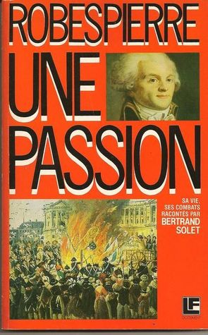 Robespierre, une passion  by  Bertrand Solet