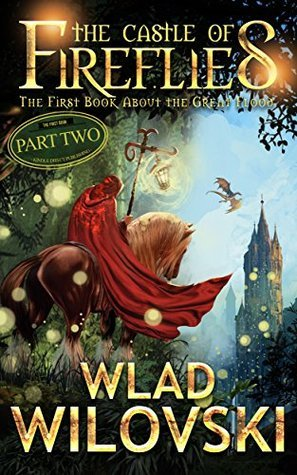 The Castle of Fireflies: Part Two (The Great Flood Book 1)  by  Wlad Wilovski