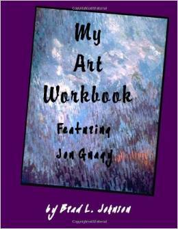 My Art Workbook Featuring Jon Gnagy: An Interactive Guide with Tips, Techniques and Exercises to Help You Learn to Draw  by  Brad L. Johnson