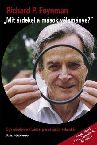 """""""Mit érdekel a mások véleménye?"""" Egy mindenre kíváncsi pasas újabb kalandjai  by  Richard Feynman"""