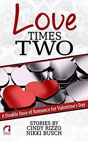 Love Times Two: A Double Dose of Romance for Valentine's Day Cindy Rizzo