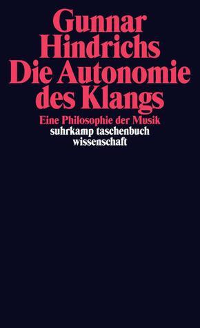 Die Autonomie des Klangs - Eine Philosophie der Musik Gunnar Hindrichs
