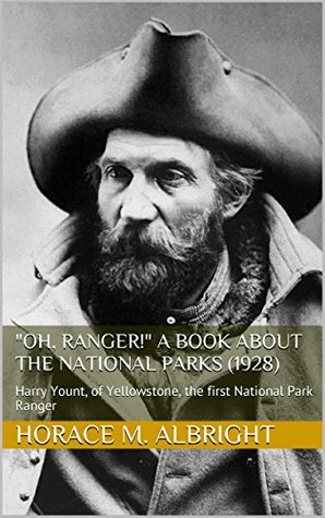 Oh, Ranger! A Book About the National Parks (1928): Harry Yount, of Yellowstone, the first National Park Ranger  by  Horace M. Albright