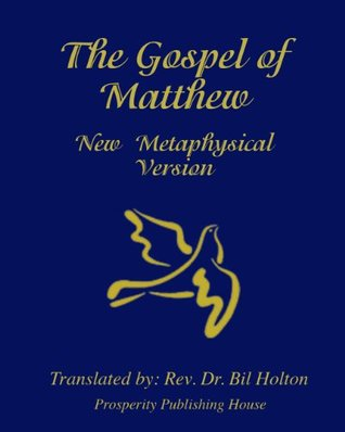 Gospel of Matthew, New Metaphysical Version  by  Bil Holton at http://metaphysicalbible.net