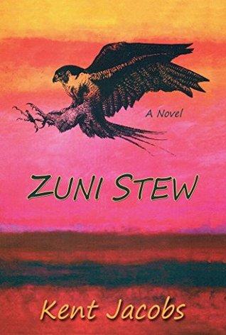 Zuni Stew: A Novel Kent F. Jacobs
