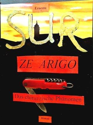 Zé Arigó - das chirurgische Phänomen  by  Ernesto SUR