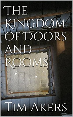 The Kingdom of Doors and Rooms  by  Tim Akers