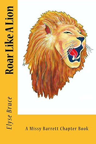 Roar Like A Lion (Missy Barrett Chapter Books Book 1) Elyse Bruce