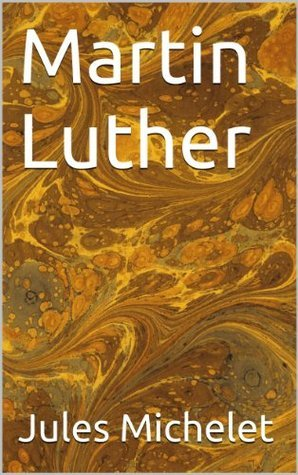 Martin Luther (Histoire t. 4) Jules Michelet