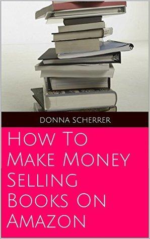 How To Make Money Selling Books On Amazon Donna Scherrer