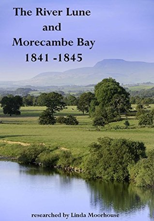 River Lune and Morecambe Bay 1841 to 1845 Linda Moorhouse