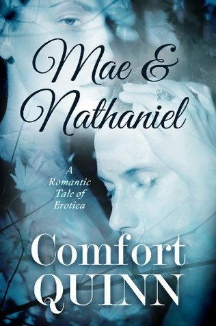 Mae and Nathaniel - A Romantic Tale of Erotica Comfort Quinn