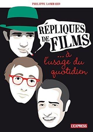 Répliques de films à lusage du quotidien  by  Philippe Lombard