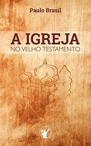 A Igreja no Velho Testamento  by  Paulo Brasil