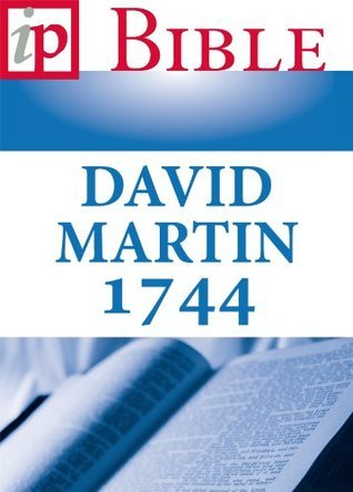 La Sainte Bible - traduction David Martin Peter F van der Schelde