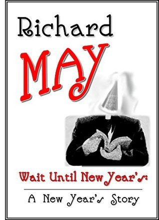 Wait Until New Years: A New Years Story (Gay Erotic Holiday Stories Book 1) Richard May