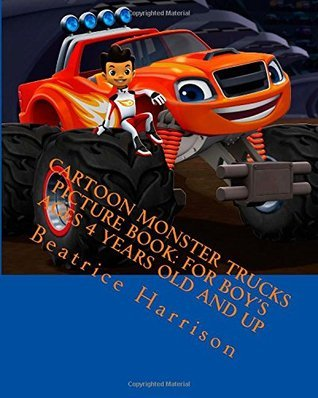 Cartoon Monster Trucks Picture Book: For Boys Ages 4 Years Old and up NOT A BOOK