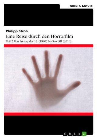 Eine Reise durch den Horrorfilm. Teil 2: Von Freitag der 13. (1980) bis Saw 3D (2010)  by  Philipp Stroh