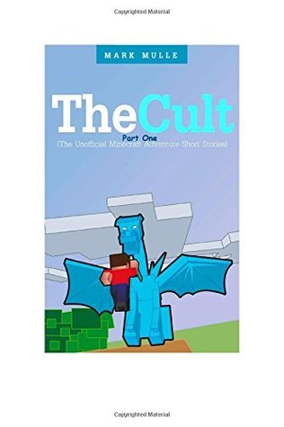 The Cult: Part One (the Unofficial Minecraft Adventure Short Stories)  by  Mark Mulle