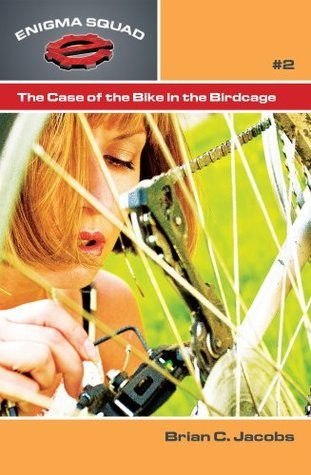 The Case of the Bike in the Birdcage (Enigma Squad Book 2) Brian C. Jacobs