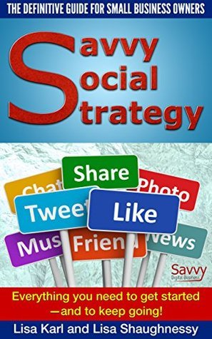Savvy Social Strategy: The Definitive Guide for Small Business Owners Lisa Karl