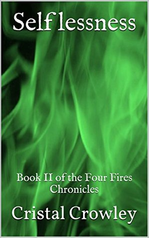 Selflessness (The Four Fires Chronicles Book 2)  by  Cristal Crowley