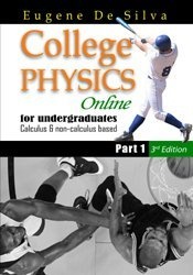 College Physics Online for Undergraduate Calculus & non-calculus based Part I (3rd Edition)  by  Eugene De Silva