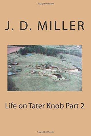 Life on Tater Knob Part 2 J.D.   Miller