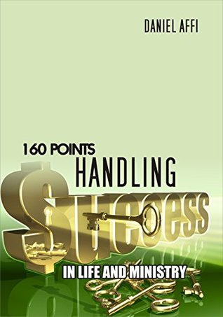 Success: Handling Success in Life and Ministry Daniel Affi