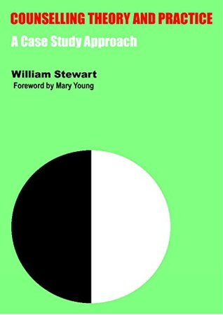 THEORY AND PRACTICE OF COUNSELLING: William Stewart