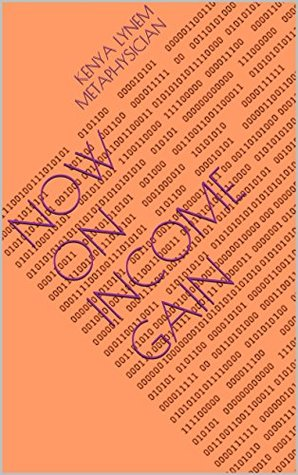 Now ON Income Gain  by  Kenya Lynem Metaphysician