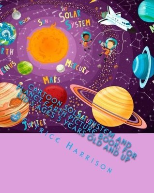 Cartoon Solar System and Planet Earth Picture Book: For Kids Ages 5 Years Old and up  by  Beatrice Harrison