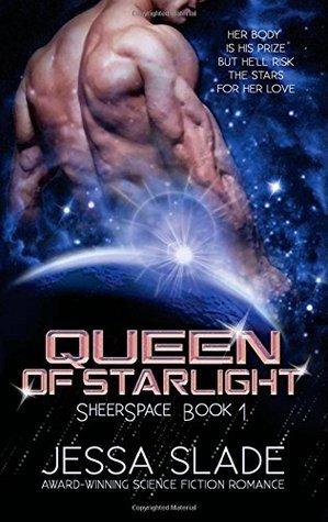 Queen of Starlight: Sheerspace Book 1 (Volume 1) Jessa Slade